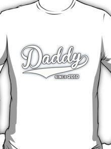 Daddy Since 2010 T-Shirt