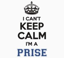 I cant keep calm Im a PRISE by icanting