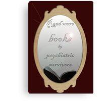 Read more books by psychiatric survivors Canvas Print
