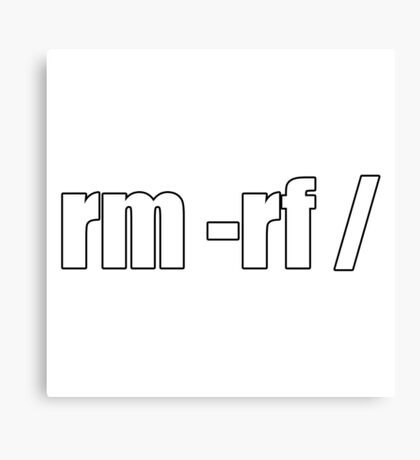 rm -rf /  Canvas Print
