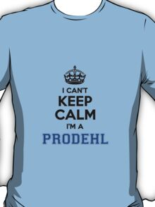 I cant keep calm Im a PRODEHL T-Shirt