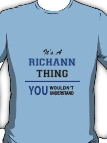 It's a RICHANN thing, you wouldn't understand !! T-Shirt