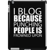 I Blog Because Punching People Is Frowned Upon - Custom Tshirts iPad Case/Skin