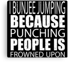 I Bunjee Jumping Because Punching People Is Frowned Upon - Custom Tshirts Canvas Print