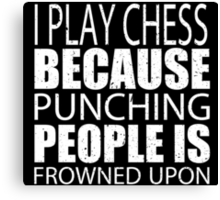 I Play Chess Because Punching People Is Frowned Upon - Custom Tshirts Canvas Print