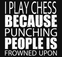 I Play Chess Because Punching People Is Frowned Upon - Custom Tshirts by custom111