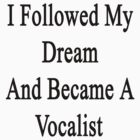 I Followed My Dream And Became A Vocalist  by supernova23