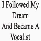 I Followed My Dream And Became A Vocalist  by supernova23