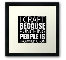 I Craft Because Punching People Is Frowned Upon - Custom Tshirts Framed Print