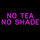 No Tea No Shade by ptbrb21