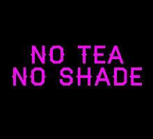 No Tea No Shade by ptbrb21