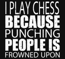 I Play Chess Because Punching People Is Frowned Upon - TShirts & Hoodies by custom333