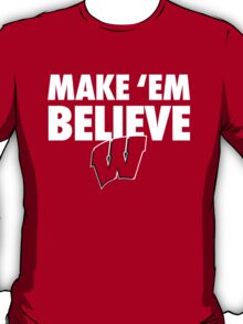 Wisconsin Badgers Make 'Em Believe Shirt T-Shirt