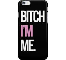Bitch I'm Me (Black) iPhone Case/Skin