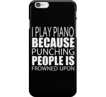 I Play Piano Because Punching People Is Frowned Upon - TShirts & Hoodies iPhone Case/Skin
