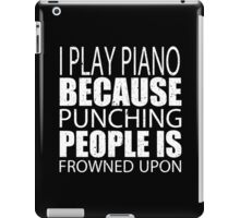 I Play Piano Because Punching People Is Frowned Upon - TShirts & Hoodies iPad Case/Skin