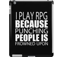 I Play RPG Because Punching People Is Frowned Upon - TShirts & Hoodies iPad Case/Skin