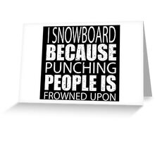 I Snowboard Because Punching People Is Frowned Upon - TShirts & Hoodies Greeting Card