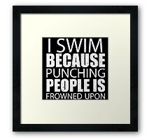I Swim Because Punching People Is Frowned Upon - TShirts & Hoodies Framed Print