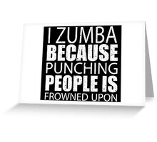 I Zumba Because Punching People Is Frowned Upon - TShirts & Hoodies Greeting Card