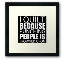 I Quilt Because Punching People Is Frowned Upon - Custom Tshirts Framed Print