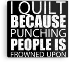 I Quilt Because Punching People Is Frowned Upon - Custom Tshirts Metal Print