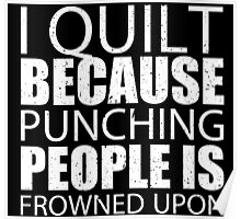 I Quilt Because Punching People Is Frowned Upon - Custom Tshirts Poster