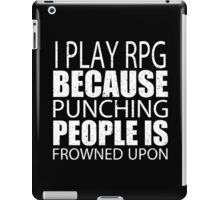 I Play RPG Because Punching People Is Frowned Upon - Custom Tshirts iPad Case/Skin