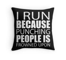 I Run Because Punching People Is Frowned Upon - Custom Tshirts Throw Pillow