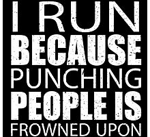 I Run Because Punching People Is Frowned Upon - Custom Tshirts Photographic Print