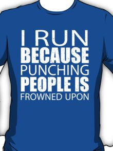 I Run Because Punching People Is Frowned Upon - Custom Tshirts T-Shirt