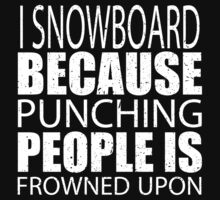 I Snowboard Because Punching People Is Frowned Upon - Custom Tshirts by custom111