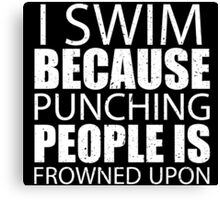 I Swim Because Punching People Is Frowned Upon - Custom Tshirts Canvas Print