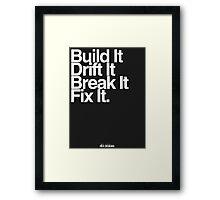 BuildIt DriftIt Breakit FixIt. Framed Print