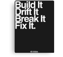 BuildIt DriftIt Breakit FixIt. Canvas Print