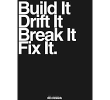 BuildIt DriftIt Breakit FixIt. Photographic Print