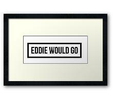 Eddie Would GO - Clear Background Framed Print