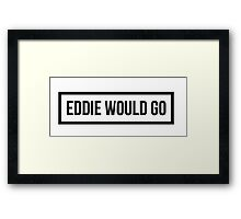 Eddie Would GO - Clear Background Framed Print