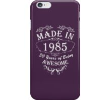Made In 1985 30 Years Of Being Awesome iPhone Case/Skin