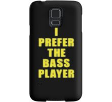Band - I Prefer The Bass Player Is The Best - Shirt Samsung Galaxy Case/Skin