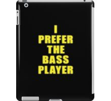 Band - I Prefer The Bass Player Is The Best - Shirt iPad Case/Skin