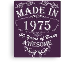 Made In 1975 40 Years Of Being Awesome Canvas Print