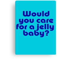 Dr Who Inspired Quote - Would You Care For A Jelly Baby T-Shirt Canvas Print