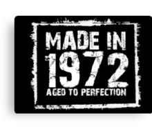 Made In 1972 Aged To Perfection - TShirts & Hoodies Canvas Print
