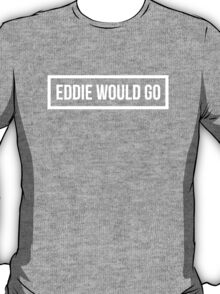 Eddie Would GO - Dark Background T-Shirt