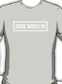 Eddie Would GO - Dark Background T-Shirt