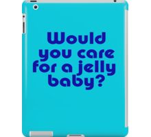 Dr Who Inspired Quote - Would You Care For A Jelly Baby T-Shirt iPad Case/Skin
