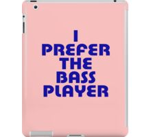 Bassist T-Shirt - I Prefer The Bass Player Sticker iPad Case/Skin