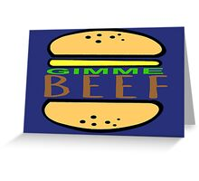 Gimme Beef. Greeting Card