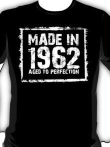 Made In 1962 Aged To Perfection - TShirts & Hoodies T-Shirt